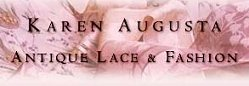 Click here to visit Karen Augusta's Antique Lace and Fashion website